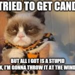 Grumpy Cat's worst Halloween | I TRIED TO GET CANDY BUT ALL I GOT IS A STUPID ROCK, I'M GONNA THROW IT AT THE WINDOWS | image tagged in memes,grumpy cat halloween,grumpy cat,halloween | made w/ Imgflip meme maker