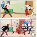 Tintin | A RAGING FEMINAZI JUST A A NICE GUY TRYING TO PAY FOR THE MEAL A MALE SUPREMACIST | image tagged in tintin | made w/ Imgflip meme maker