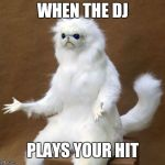 Persian white monkey | WHEN THE DJ PLAYS YOUR HIT | image tagged in persian white monkey | made w/ Imgflip meme maker
