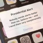 I send the best alerts | Nobody sends alerts better than me, believe me – and I send them very inexpensively. | image tagged in presidential alert | made w/ Imgflip meme maker