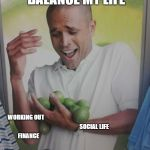 Why Can't I Hold All These Limes Meme | ME TRYING TO BALANCE MY LIFE MENTAL HEALTH FINANCE SOCIAL LIFE WORKING OUT | image tagged in memes,why can't i hold all these limes | made w/ Imgflip meme maker