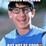 Paul Wonder Years Meme | THESE GLASSES ARE GOOD BUT NOT AS GOOD AS GOOGLE GLASSES | image tagged in memes,paul wonder years | made w/ Imgflip meme maker
