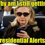 Online bullying.  Level: Presidential | Why am I still getting Presidential Alerts? | image tagged in memes,hillary clinton cellphone,presidential alert | made w/ Imgflip meme maker