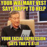 Maury Lie Detector Meme | YOUR WALMART VEST SAYS HAPPY TO HELP YOUR FACIAL EXPRESSION SAYS THAT'S A LIE | image tagged in memes,maury lie detector,retail,walmart | made w/ Imgflip meme maker