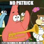 No Patrick Meme | NO PATRICK TERI HATCHER IS NOT IN ASSASSIN CREED | image tagged in memes,no patrick,video games,assassins creed | made w/ Imgflip meme maker
