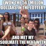 Priority Peter Meme | I WON THE 567 MILLON DOLLARS IN THE LOTTERY AND MET MY SOULMATE THE NEXT WEEK. | image tagged in memes,priority peter | made w/ Imgflip meme maker