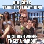 Kid's net worth: a billion times more than all imgflip members combined. | BILL GATES TAUGHT ME EVERYTHING INCLUDING WHERE TO GET A HAIRCUT | image tagged in memes,priority peter,computer nerd,gold digger,bill gates,hairstyle | made w/ Imgflip meme maker