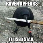 hood bird | A LUNATIC RAVEN APPEARS IT USED STAB, IT'S SUPER EFFECTIVE! | image tagged in hood bird | made w/ Imgflip meme maker