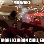 Star Trek Bridge Explosions | MR WARF NO MORE KLINGON CHILI, EVER | image tagged in star trek bridge explosions | made w/ Imgflip meme maker