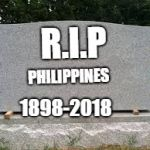 tombstone | R.I.P PHILIPPINES 1898-2018 | image tagged in tombstone,philippines,youth,olympics,2018 | made w/ Imgflip meme maker