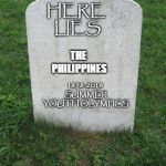 Tombstone | HERE LIES THE PHILIPPINES 1898-2018 SUMMER YOUTH OLYMPICS | image tagged in tombstone,philippines,youth,olympics,argentina | made w/ Imgflip meme maker