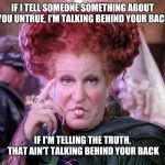 Bette Witch | IF I TELL SOMEONE SOMETHING ABOUT YOU UNTRUE, I'M TALKING BEHIND YOUR BACK IF I'M TELLING THE TRUTH, THAT AIN'T TALKING BEHIND YOUR BACK | image tagged in bette witch | made w/ Imgflip meme maker