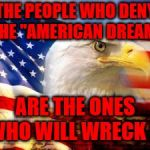 "American Flag | THE PEOPLE WHO DENY THE ""AMERICAN DREAM"" ARE THE ONES WHO WILL WRECK IT 