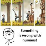 HUMAN IS SO BACKWARD ! meme