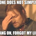 Frustrated Boromir Meme | ONE DOES NOT SIMPLY HANG ON, FORGOT MY LINE | image tagged in memes,frustrated boromir | made w/ Imgflip meme maker