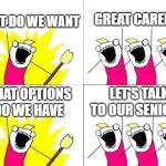 What Do We Want Meme | WHAT DO WE WANT GREAT CAREERS WHAT OPTIONS DO WE HAVE LET'S TALK TO OUR SENIORS! | image tagged in memes,what do we want | made w/ Imgflip meme maker