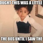 Young Cardi B Meme | I THOUGHT THIS WAS A LITTLE BOY FROM THE 80S UNTIL I SAW THE TITLE. | image tagged in memes,young cardi b | made w/ Imgflip meme maker