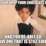 Young Cardi B Meme | WHEN YOUR DROP YOUR CHOCOLATE DROPS AND YOU'RE  ABLE SO SAVE ONE THAT IS STILL EDIBLE | image tagged in memes,young cardi b | made w/ Imgflip meme maker