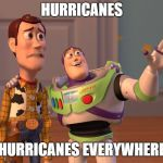 Stay Safe, People | HURRICANES HURRICANES EVERYWHERE | image tagged in memes,x everywhere,doctordoomsday180,toy story,hurricane,x | made w/ Imgflip meme maker