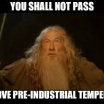 Gandalf - you shall not pass | YOU SHALL NOT PASS 1.5°C ABOVE PRE-INDUSTRIAL TEMPERATURES | image tagged in gandalf - you shall not pass | made w/ Imgflip meme maker