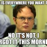 "Dwight Schrute Meme | ""VISA IS EVERYWHERE YOU WANT TO BE"" NO IT'S NOT, I FORGOT IT THIS MORNING. 