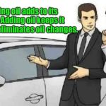 Said no customer ever | Burning oil adds to its value.  Adding oil keeps it fresher & eliminates oil changes. Sure.  I'd pay extra for that. | image tagged in memes,car salesman slaps roof of car,bad sales pitch,burning oil,adding oil,funny memes | made w/ Imgflip meme maker
