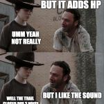 Rick and Carl Long Meme | BUT IT'S BEEN DYNO'D THEY'RE TRYING TO SELL YOU A PRODUCT BUT IT ADDS HP UMM YEAH NOT REALLY BUT I LIKE THE SOUND WELL THE TRAIL CLOSED DUE  | image tagged in memes,rick and carl long | made w/ Imgflip meme maker
