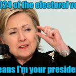 She's Got a Point, I'll Give You That. | 1/1,024 of the electoral votes means I'm your president! | image tagged in hillary clinton fingers,funny,1/1,024 | made w/ Imgflip meme maker
