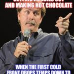 Jeff Foxworthy | IF YOU TALK ABOUT GETTING HOODIES OUT AND MAKING HOT CHOCOLATE WHEN THE FIRST COLD FRONT DROPS TEMPS DOWN TO THE 60S...YOU MIGHT BE A TEXAN! | image tagged in jeff foxworthy | made w/ Imgflip meme maker