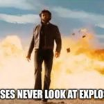 Wolverine Explosion | BADASSES NEVER LOOK AT EXPLOSIONS! | image tagged in wolverine explosion | made w/ Imgflip meme maker