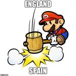 Mario Hammer Smash Meme | ENGLAND SPAIN | image tagged in memes,mario hammer smash | made w/ Imgflip meme maker