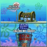 "Krusty Krab Vs Chum Bucket Meme | CALLING ME ""LORD FARQUAAD"" CALLING ME ""DADDY"" 