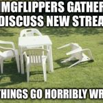 Do we need a beer summit to sort things out? | IMGFLIPPERS GATHER TO DISCUSS NEW STREAMS BUT THINGS GO HORRIBLY WRONG! | image tagged in we will rebuild,imgflip streams,free the memes,obama beer summit,set all as default | made w/ Imgflip meme maker