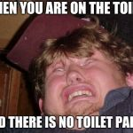 WTF Meme | WHEN YOU ARE ON THE TOILET AND THERE IS NO TOILET PAPER | image tagged in memes,wtf | made w/ Imgflip meme maker
