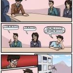 Boardroom Meeting Suggestion Meme | WE NEED WAYS TO IMPROVE THIS MEME TEMPLATE MAKE US ALIENS! MAKE US ROBOTS STOP THROWING ME OUT THE WINDOW | image tagged in memes,boardroom meeting suggestion | made w/ Imgflip meme maker