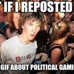 Would they feature it?  | WHAT IF I REPOSTED A FUN REACTION GIF ABOUT POLITICAL GAMING CATS? | image tagged in memes,sudden clarity clarence | made w/ Imgflip meme maker