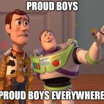 X, X Everywhere Meme | PROUD BOYS PROUD BOYS EVERYWHERE | image tagged in memes,x,x everywhere | made w/ Imgflip meme maker