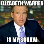 Brian Williams Was There Meme | ELIZABETH WARREN IS MY SQUAW | image tagged in memes,brian williams was there | made w/ Imgflip meme maker