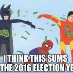 Pathetic Spidey Meme | I THINK THIS SUMS UP THE 2016 ELECTION YEAR | image tagged in memes,pathetic spidey | made w/ Imgflip meme maker