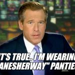 "Brian Williams Was There Meme | IT'S TRUE.. I'M WEARING ""HANESHERWAY"" PANTIES  !! 