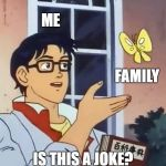 Confused anime guy | ME IS THIS A JOKE? FAMILY | image tagged in confused anime guy | made w/ Imgflip meme maker
