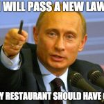 Good Guy Putin Meme | I WILL PASS A NEW LAW EVERY RESTAURANT SHOULD HAVE COKE | image tagged in memes,good guy putin | made w/ Imgflip meme maker