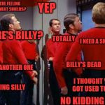 I'm a full blown trekkie!  | EVER GET THE FEELING WE'RE JUST MEAT SHIELDS? YEP TOTALLY I NEED A SHORE LEAVE WHERE'S BILLY? BILLY'S DEAD NOT ANOTHER ONE I THOUGHT YOU GOT | image tagged in star trek red shirts,memes,star trek,red shirts,red shirt | made w/ Imgflip meme maker