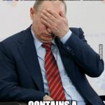 Putin Facepalm | THE LOOK YOU MAKE WHEN AN OTHERWISE GREAT MEME CONTAINS A GRAMMATICAL ERROR | image tagged in putin facepalm | made w/ Imgflip meme maker