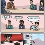 Boardroom Meeting Suggestion Meme | ALL RIGHT FORTNITE NEEDS SOMETHING NEW NEW GUN NEW CAR SAVE THE WORLD FREE | image tagged in memes,boardroom meeting suggestion | made w/ Imgflip meme maker