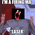 "Doctor Evil | I'M A FIRING MA ""LASER"" 