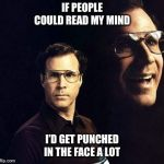 Will Ferrell Meme | IF PEOPLE COULD READ MY MIND I'D GET PUNCHED IN THE FACE A LOT | image tagged in memes,will ferrell,punched,mind reader,sarcastic | made w/ Imgflip meme maker
