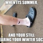DOGE | WHEN ITS SUMMER, AND YOUR STILL WEARING YOUR WINTER SOCKS | image tagged in doge | made w/ Imgflip meme maker