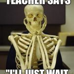"Waiting Skeleton | WHEN A TEACHER SAYS ""I'LL JUST WAIT UNTIL ITS QUIET"" 