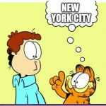 Garfield comic vacation | NEW YORK CITY THERE'S ALOT TO SEE AND ALOT TO DO IN NYC | image tagged in garfield comic vacation,memes | made w/ Imgflip meme maker